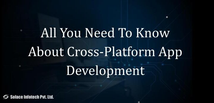All You Need To Know About Cross-Platform App Development