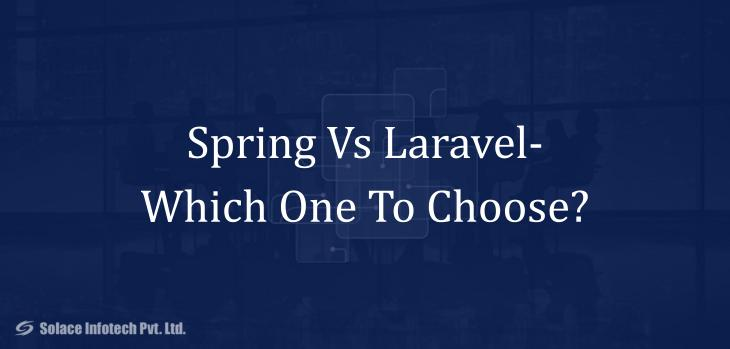 Spring Vs Laravel- Which One To Choose? - Solace Infotech Pvt Ltd
