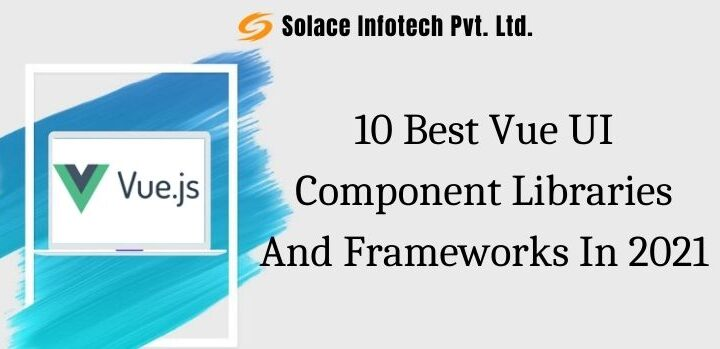 10 Best Vue UI Component Libraries And Frameworks In 2021