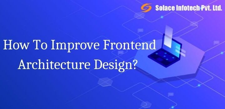 How To Improve Frontend Architecture Design