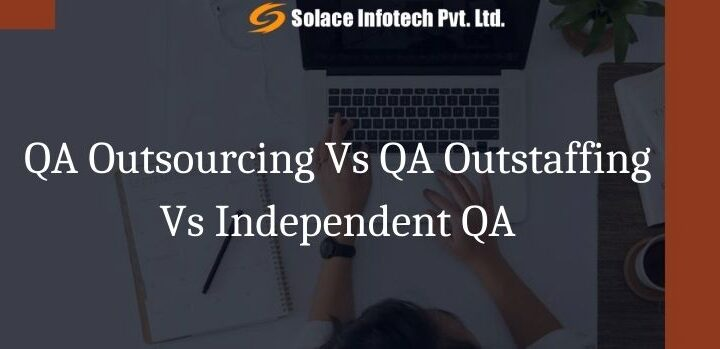 QA Outsourcing Vs QA Outstaffing Vs Independent QA